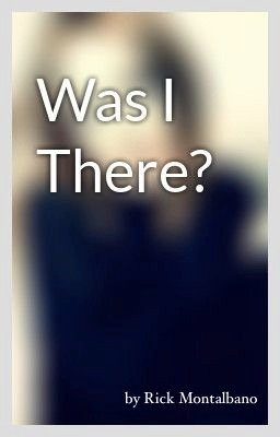 Was I There?